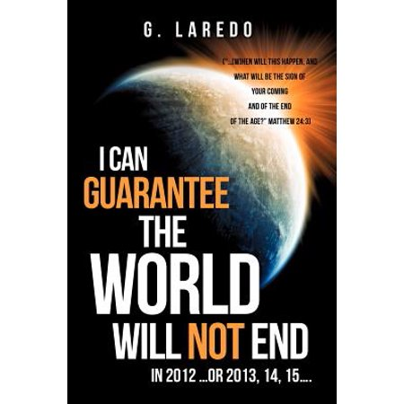 I Can Guarantee the World Will Not End in 2012 ...or 2013, 14,