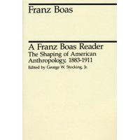 A Franz Boas Reader : The Shaping of American Anthropology, 1883-1911