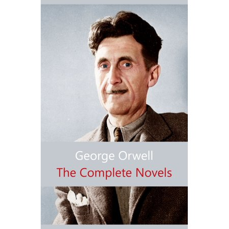 The Complete Novels of George Orwell - eBook