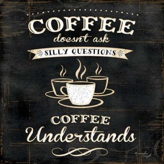 Coffee Understands Poster Print by Jennifer Pugh