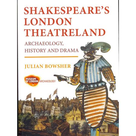 Shakespeares London Theatreland: Archaeology, History and Drama by