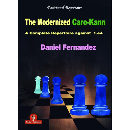 The Modernized Caro-Kann : A Complete Repertoire Against (Caro Kann Defense)