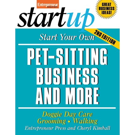 Start Your Own Pet-Sitting Business: Start Your Own Pet-Sitting Business and More: Doggie Day Care, Grooming, Walking (Paperback) - Doggie Day Camp