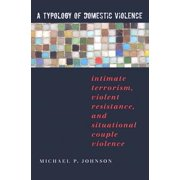 A Typology of Domestic Violence : Intimate Terrorism, Violent Resistance, and Situational Couple Violence