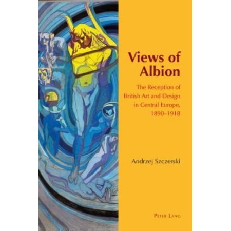 Views Of Albion  The Reception Of British Art And Design In Central Europe  1890 1918