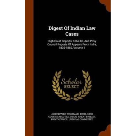 Digest Of Indian Law Cases  High Court Reports  1862 86  And Privy Council Reports Of Appeals From India  1836 1886  Volume 1