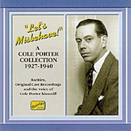 Full title: Let's Misbehave: A Cole Porter Collection 1927-1940.LET'S MISBEHAVE features Cole Porter performing his own material, original cast recordings and other rarities.