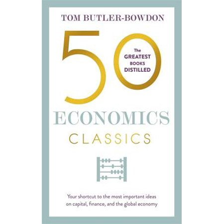 50 Economics Classics : Your shortcut to the most important ideas on capitalism, finance, and the global (Economics Of Farm Management In A Global Setting)