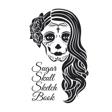 Sugarskull Make Up (Sugar Skull Sketch Book: Dia De Los Muertos Tatoo Sketchbook - Day Of The Dead Sketching Notebook & Drawing Board For Sugar Skull Makeup Ideas, Fashion Design & Tatoos -)