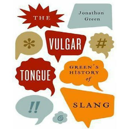 The Vulgar Tongue: Green's History of Slang - image 1 of 1