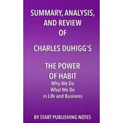 Summary, Analysis, and Review of Charles Duhigg's the Power of Habit : Why We Do What We Do in Life and Business