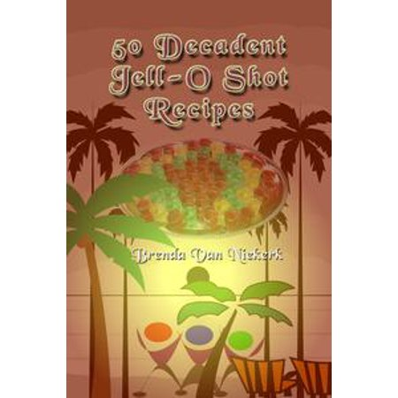 50 Decadent Jell-O Shot Recipes - eBook - Easy Halloween Jello Shots Recipe
