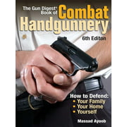 Gun Digest Book of Combat Handgunnery: The Gun Digest Book of Combat Handgunnery (Paperback)