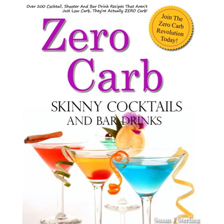 Zero Carb Skinny Cocktails and Bar Drinks - eBook (Skinny Cocktails To Order At A Bar)