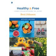 Healthy and Free Study Guide : A Journey to Wellness for Your Body, Soul, and Spirit