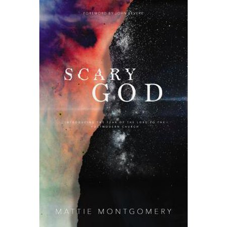 Scary God : Introducing the Fear of the Lord to the Postmodern Church