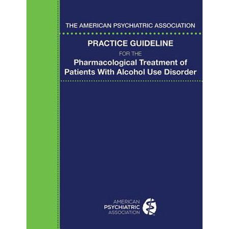 The American Psychiatric Association Practice Guideline for the Pharmacological Treatment of Patients with Alcohol Use - Psychiatric Patient Halloween