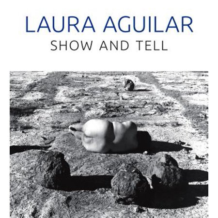 - Laura Aguilar : Show and Tell