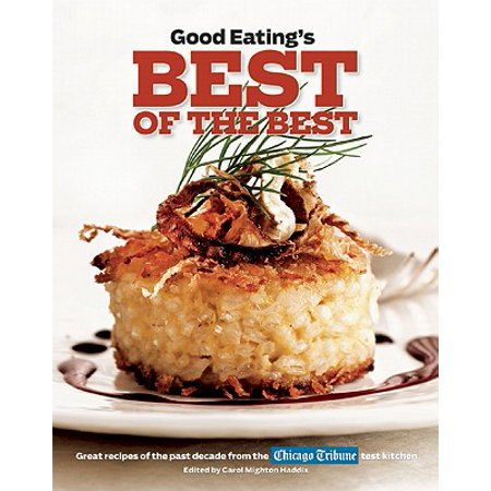 Good Eating's Best of the Best : Great Recipes of the Past Decade from the Chicago Tribune Test (America's Test Kitchen Best Probe Thermometer)