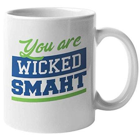 You Are Wicked Smaht! A Smart Boston Accent Northeastern Coffee & Tea Gift Mug For Harvard Students, Streetsmarts, New England Professionals, North Eastern American Men, Women, Girls And Boys (11oz)
