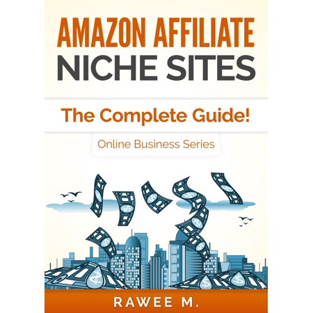 Amazon Affiliate Niche Sites: The Complete Guide! (Online Business Series) - eBook - Online Trading Sites