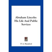 Abraham Lincoln : His Life and Public Services