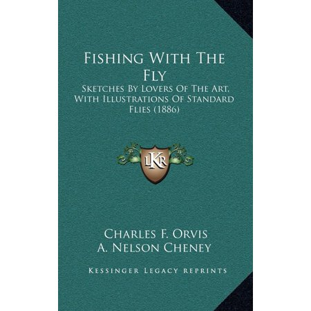 Orvis Edition - Fishing with the Fly : Sketches by Lovers of the Art, with Illustrations of Standard Flies (1886)