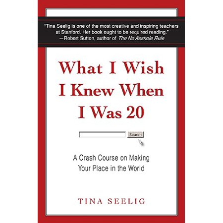 What I Wish I Knew When I Was 20 : A Crash Course on Making Your Place in the