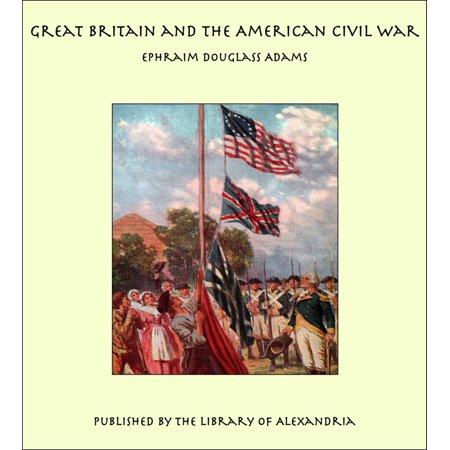 Great Britain and the American Civil War - eBook (Great Britain And The American Civil War)