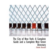 The City of New York : A Complete Guide and a Complete New Street Directory