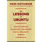 The Lessons of Ubuntu : How an African Philosophy Can Inspire Racial Healing in America