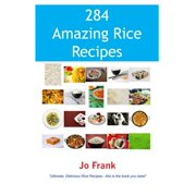 284 Amazing Rice Recipes - How to Cook Perfect and Delicious Rice in 284 Terrific Ways - eBook