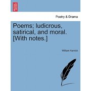 Poems; Ludicrous, Satirical, and Moral. [With Notes.]