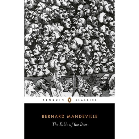 The Fable of the Bees : Or Private Vices, Publick (Mandeville Fable Of The Bees Full Text)