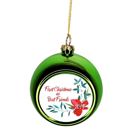 First Christmas as Best Friends 2019 Ornaments Green Bauble Christmas Ornament