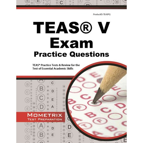 TEAS V Exam Practice Questions: TEAS Practice Tests & Review for the Test of Essential Academic Skills
