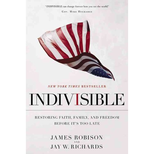 Indivisible: Restoring Faith, Family, and Freedom Before It's Too Late, Robison, James, Richards, Jay W.