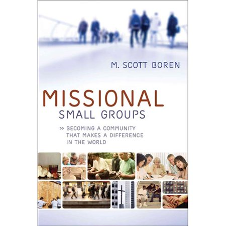 Missional Small Groups: Becoming a Community That Makes a Difference in the World by