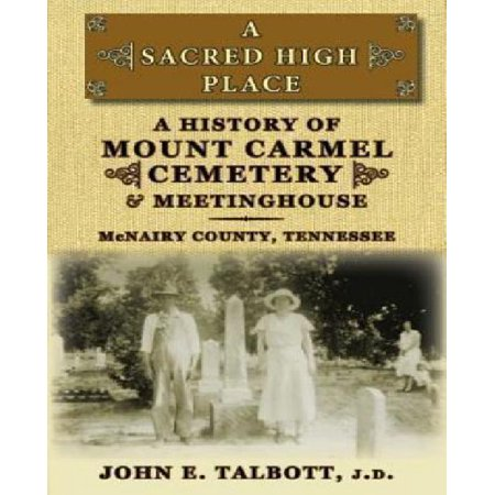A Sacred High Place  A History Of Mount Carmel Cemetery And Meetinghouse  Mcnairy County  Tennessee