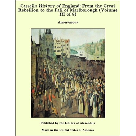 Cassell's History of England: From the Great Rebellion to the Fall of Marlborough (Volume III of 8) - (Stores In Marlborough Ma)