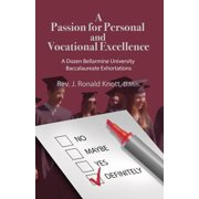 A Passion for Personal and Vocational Excellence : A Dozen Bellarmine University Baccalaureate Exhortations