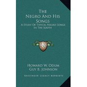 The Negro and His Songs : A Study of Typical Negro Songs in the South
