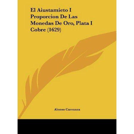El Aiustamieto I Proporcion De Las Monedas De Oro  Plata I Cobre  1629