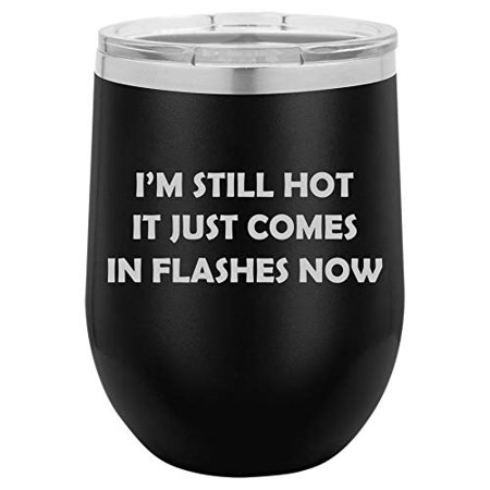 12 oz Double Wall Vacuum Insulated Stainless Steel Stemless Wine Tumbler Glass Coffee Travel Mug With Lid I'm Still Hot It Just Comes In Flashes Now Funny 50th Birthday (Black)