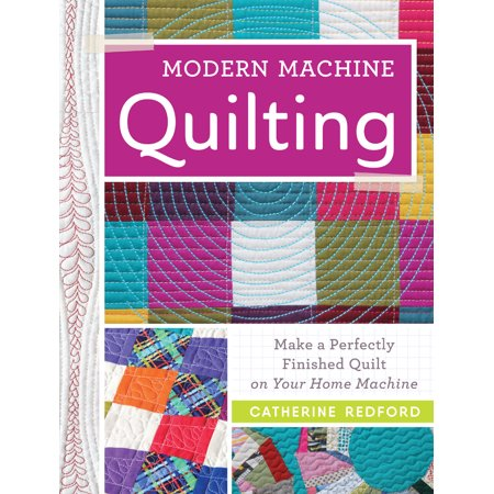 - Modern Machine Quilting : Make a Perfectly Finished Quilt on Your Home Machine