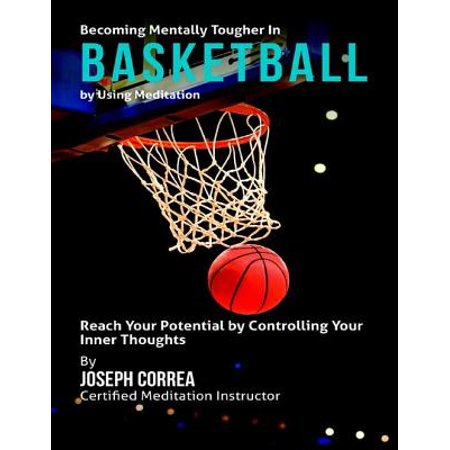 Meditation Balm - Becoming Mentally Tougher In Basketball By Using Meditation: Reach Your Potential By Controlling Your Inner Thoughts - eBook