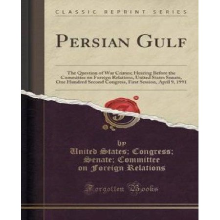 Persian Gulf  The Question Of War Crimes  Hearing Before The Committee On Foreign Relations  United States Senate  One Hundred Secon