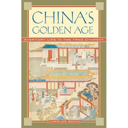 China's Golden Age : Everyday Life in the Tang