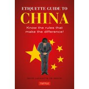 Etiquette Guide to China : Know the Rules That Make the Difference! (Paperback)