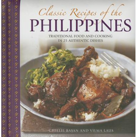 Classic Recipes of the Philippines : Traditional Food and Cooking in 25 Authentic